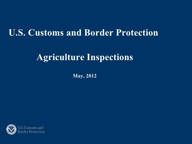 U.S. Customs and Border Protection      Agriculture Inspections              May, 2012