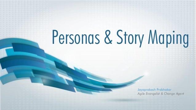 Jayaprakash Prabhakar Agile Evangelist & Change Agent Personas & Story Maping