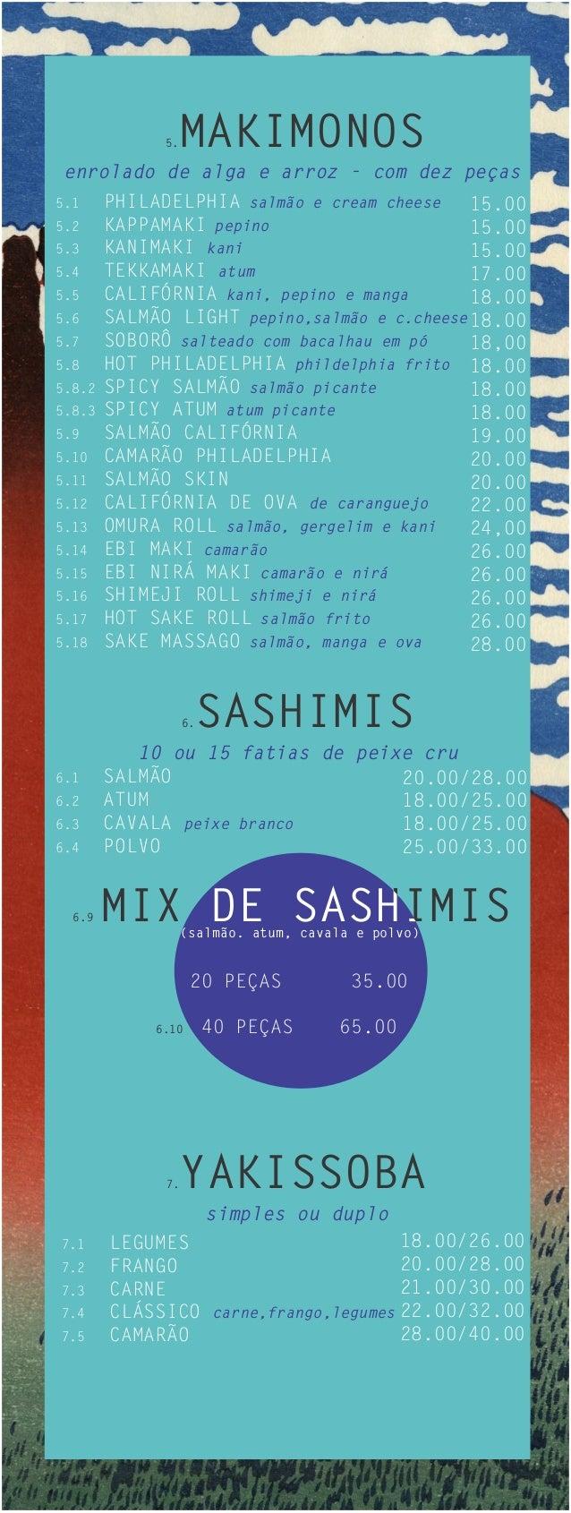 5.MAKIMONOS enrolado de alga e arroz - com dez peças5.1     PHILADELPHIA salmão e cream cheese    15.005.2     KAPPAMAKI p...