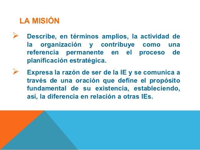 LA MISIÓN    Describe, en términos amplios, la actividad de     la organización y contribuye como una     referencia perm...