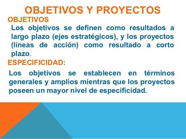 OBJETIVOS Y PROYECTOSOBJETIVOS Los objetivos se definen como resultados a largo plazo (ejes estratégicos), y los proyectos...