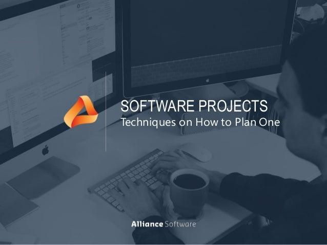 SOFTWARE PROJECTS Techniques on How to Plan One