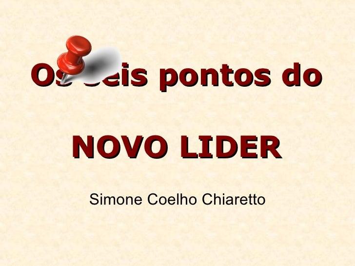 Os seis pontos do  NOVO LIDER Simone Coelho Chiaretto