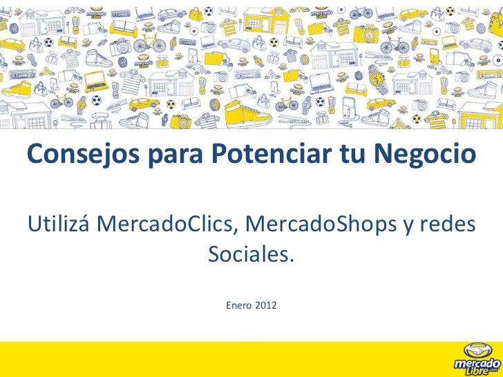 Consejos para Potenciar tu NegocioUtilizá MercadoClics, MercadoShops y redes                 Sociales.    Consejos para ut...
