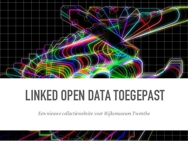 LINKED OPEN DATA TOEGEPAST Een nieuwe collectiewebsite voor Rijksmuseum Twenthe