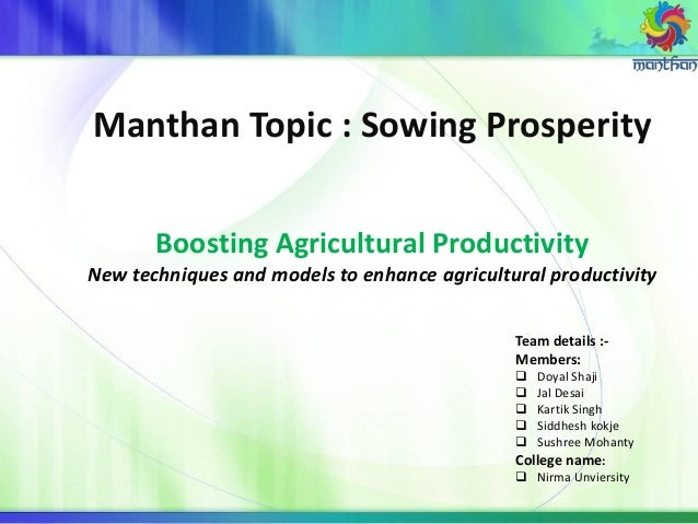 Manthan Topic : Sowing Prosperity Boosting Agricultural Productivity New techniques and models to enhance agricultural pro...
