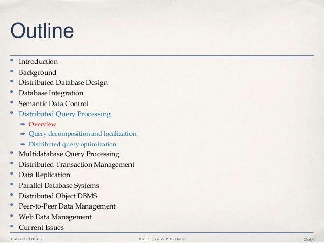 Distributed DBMS © M. T. Özsu & P. Valduriez Ch.6/1 Outline • Introduction • Background • Distributed Database Design • Da...
