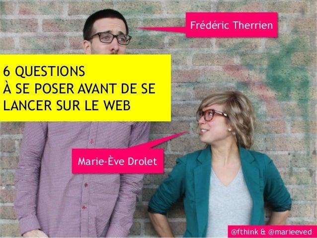 Frédéric Therrien6 QUESTIONSÀ SE POSER AVANT DE SELANCER SUR LE WEB          Marie-Ève Drolet                             ...