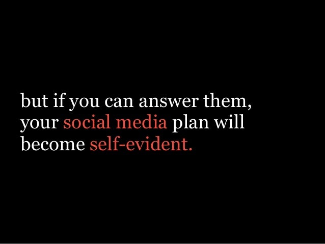 but if you can answer them, your social media plan will become self-evident.