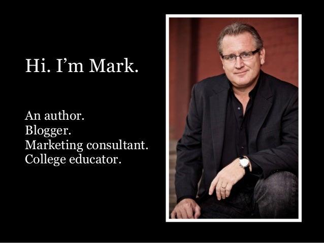 Hi. I'm Mark. An author. Blogger. Marketing consultant. College educator.