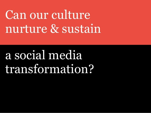 Can our culture nurture & sustain a social media transformation?