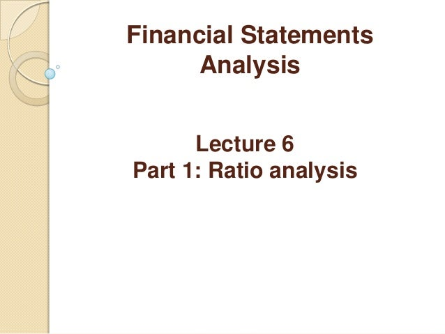 financial statement analysis lecture 5 1 fin 301 class notes chapter 17: financial statement analysis introduction financial ratio: is a relationship between different accounting items that tells.