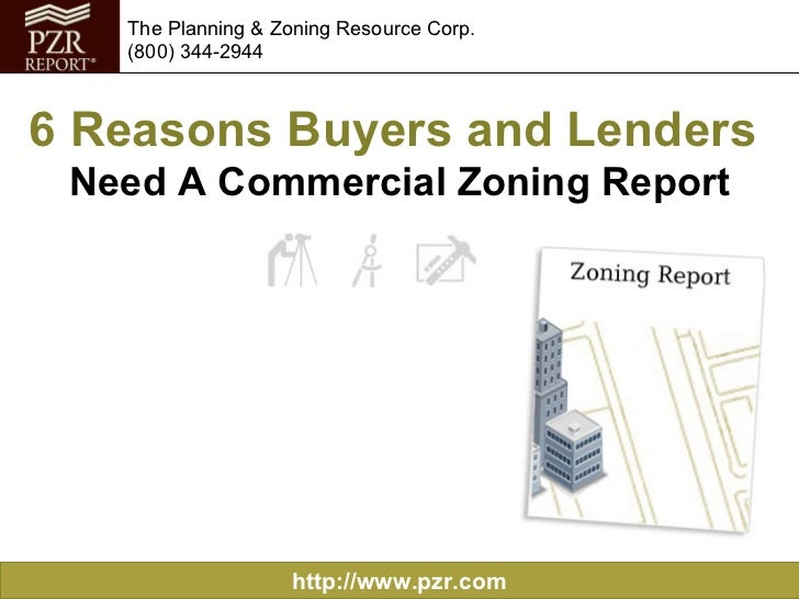 6 Reasons Buyers and Lenders  Need A Commercial Zoning Report http://www.pzr.com The Planning & Zoning Resource Corp. (800...