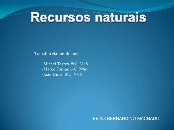 Recursos naturais <br />Trabalho elaborado por.<br />       -Micael Torres  8ºC  Nº18<br />       -Marco Fontão 8ºC  Nº19<...