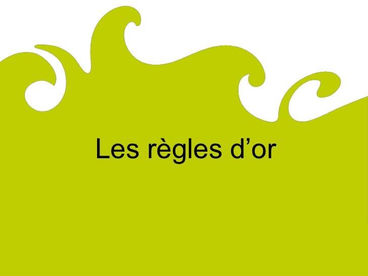 ComitéRégionaldu Tourismede Lorraine              Les règles d'or