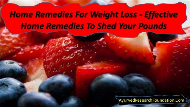 Home Remedies For Weight Loss - Effective Home Remedies To Shed Your Pounds AyurvedResearchFoundation.Com