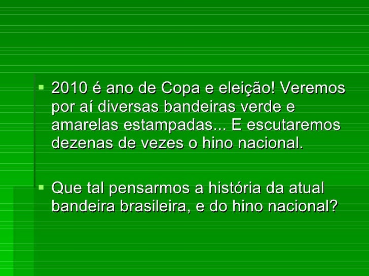 <ul><li>2010 é ano de Copa e eleição! Veremos por aí diversas bandeiras verde e amarelas estampadas... E escutaremos dezen...