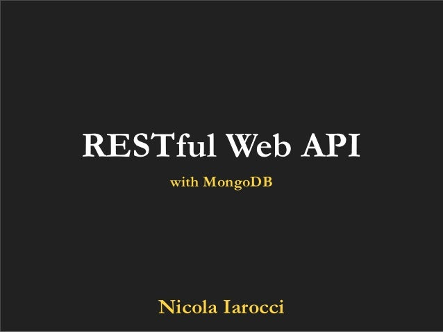 RESTful Web API     with MongoDB    Nicola Iarocci