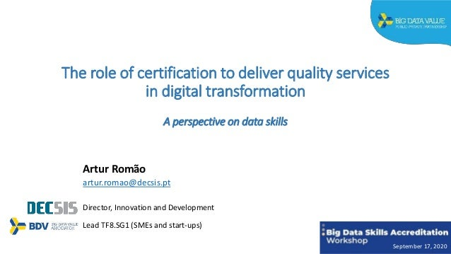 The role of certification to deliver quality services in digital transformation A perspective on data skills Artur Romão a...