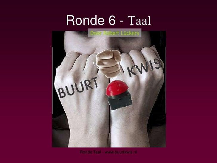 Ronde 6 - Taal        Door Robert Lückers       Ronde Taal - www.buurtkwis.nl
