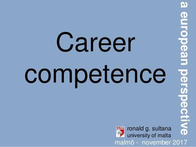 Career competence aeuropeanperspective ronald g. sultana university of malta malmö - november 2017