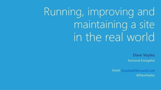 Running, improving and maintaining a site in the real world Dave Voyles Dvoyles@Microsoft.com