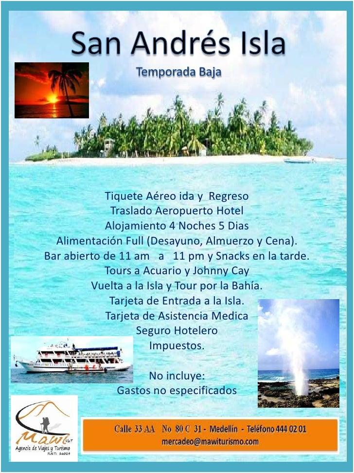 San Andrés Isla<br />Temporada Baja<br />Tiquete Aéreo ida y  Regreso<br />Traslado Aeropuerto Hotel<br />Alojamiento 4 No...