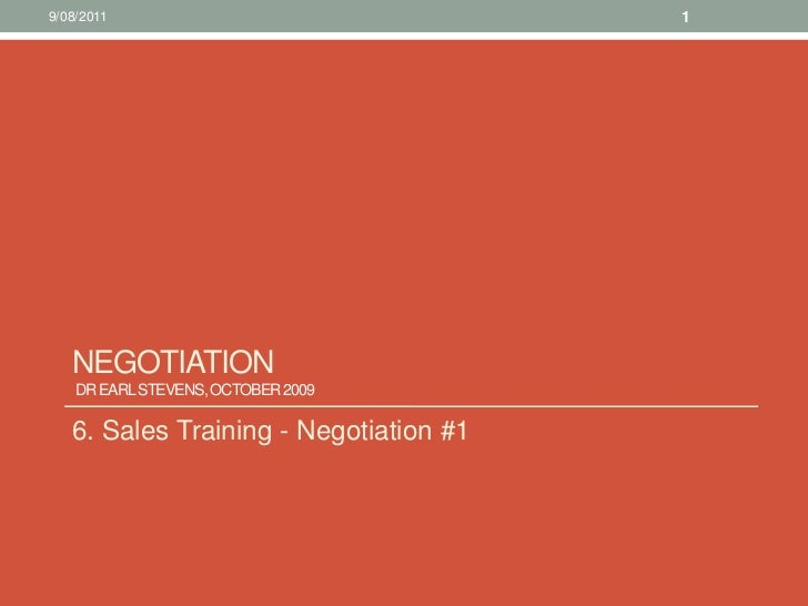 Negotiation Dr Earl Stevens, October 2009 <br />6. Sales Training - Negotiation #1<br />10/08/11<br />1<br />