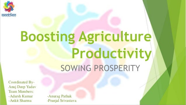Boosting Agriculture Productivity SOWING PROSPERITY Coordinated By- Anuj Deep Yadav Team Members: -Adarsh Kumar -Anurag Pa...