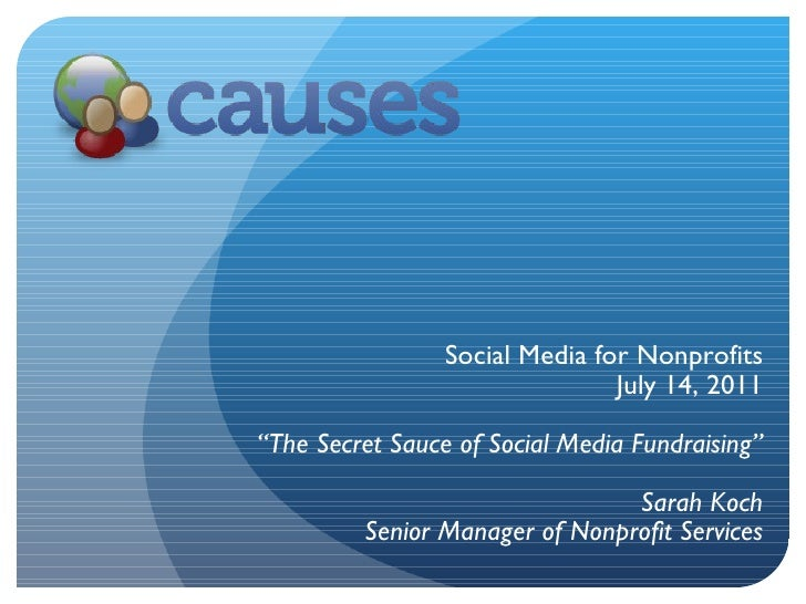 "Social Media for Nonprofits July 14, 2011 "" The Secret Sauce of Social Media Fundraising"" Sarah Koch Senior Manager of Non..."