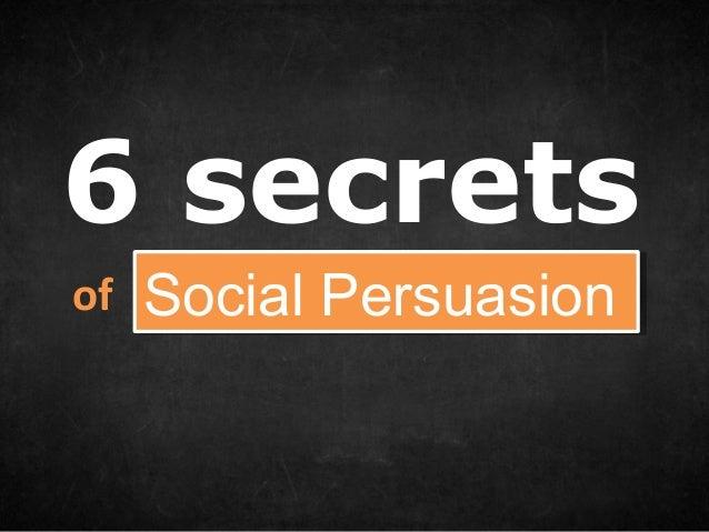 6 secretsof   Social Persuasion     Social Persuasion