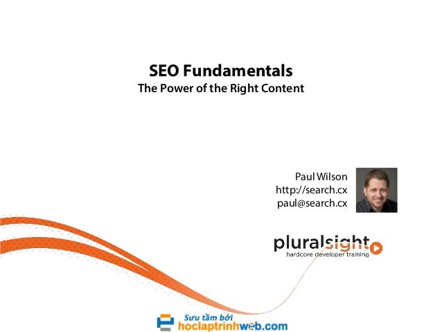 SEO Fundamentals  The Power of the Right Content  Paul Wilson http://search.cx paul@search.cx