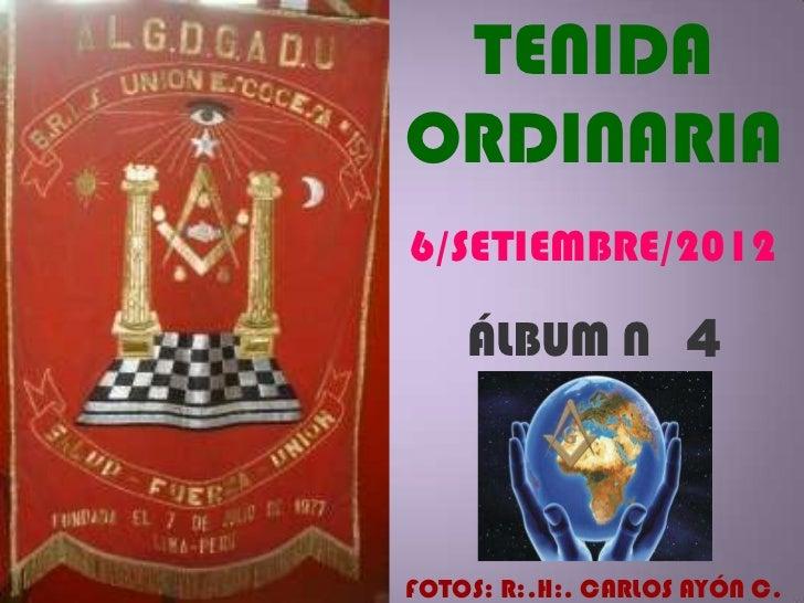 TENIDAORDINARIA6/SETIEMBRE/2012    ÁLBUM N 4FOTOS: R:.H:. CARLOS AYÓN C.