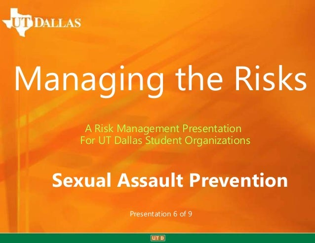 Managing the Risks     A Risk Management Presentation    For UT Dallas Student Organizations  Sexual Assault Prevention   ...