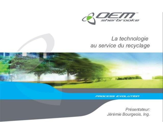 La technologieau service du recyclagePrésentateur:Jérémie Bourgeois, Ing.