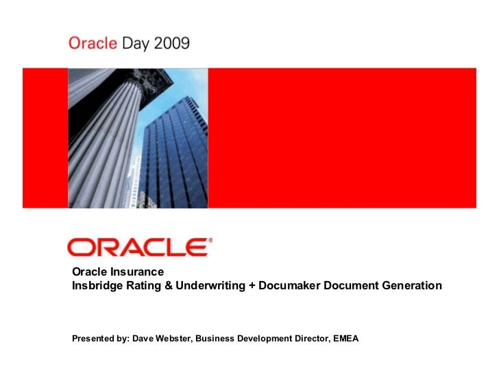 <Insert Picture Here>     Oracle Insurance Insbridge Rating & Underwriting + Documaker Document Generation    Presented by...