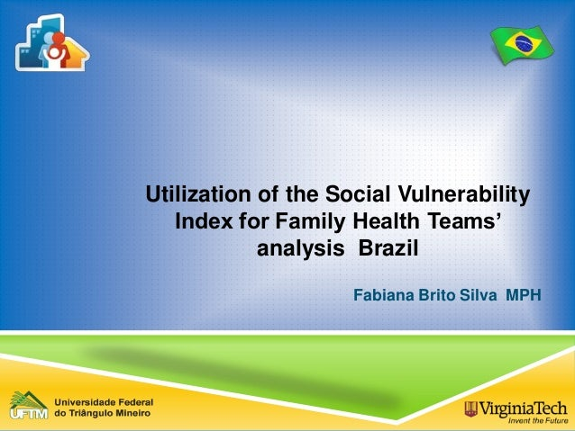 Utilization of the Social Vulnerability Index for Family Health Teams' analysis Brazil Fabiana Brito Silva MPH