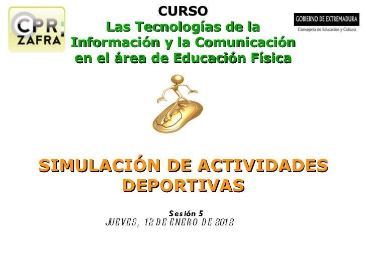 CURSO Las Tecnologías de la Información y la Comunicación en el área de Educación Física SIMULACIÓN DE ACTIVIDADES DEPORTI...