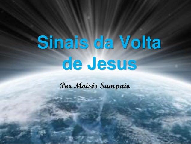 Sinais da Volta Sinais da Volta de de Jesus Jesus Por Moisés Sampaio Por Moisés Sampaio