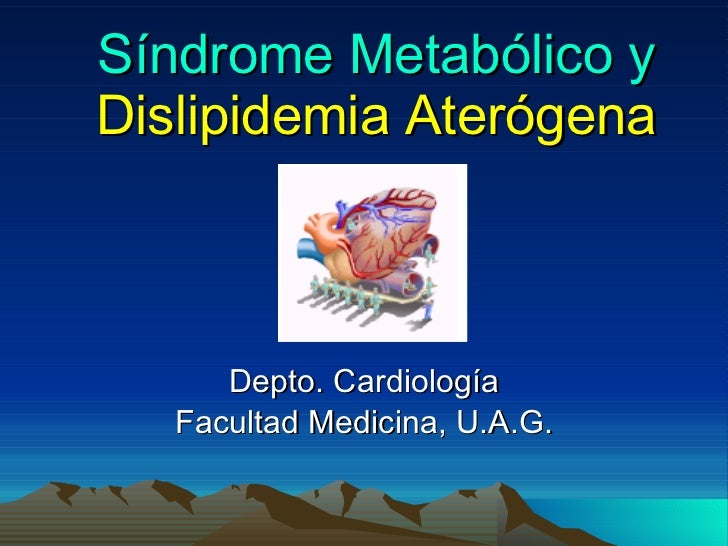 Síndrome Metabólico y  Dislipidemia Aterógena Depto. Cardiología Facultad Medicina, U.A.G.