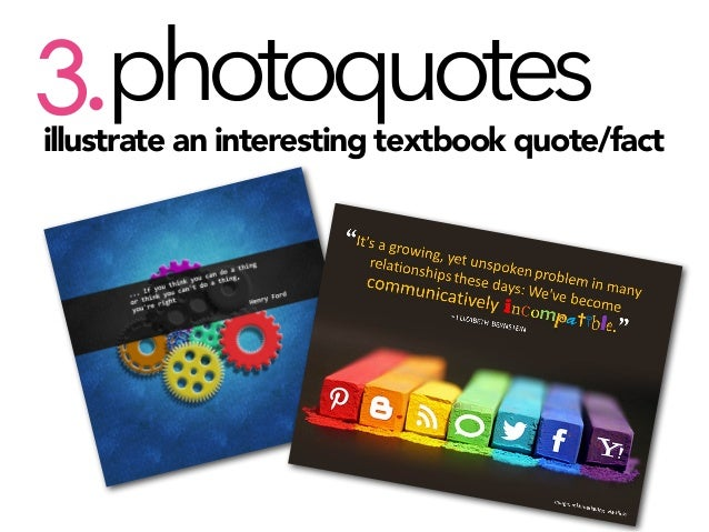 photoquotes 3.  illustrate an interesting textbook quote/fact