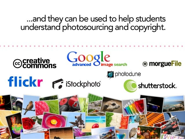 ...and they can be used to help students understand photosourcing and copyright.  advanced  image search