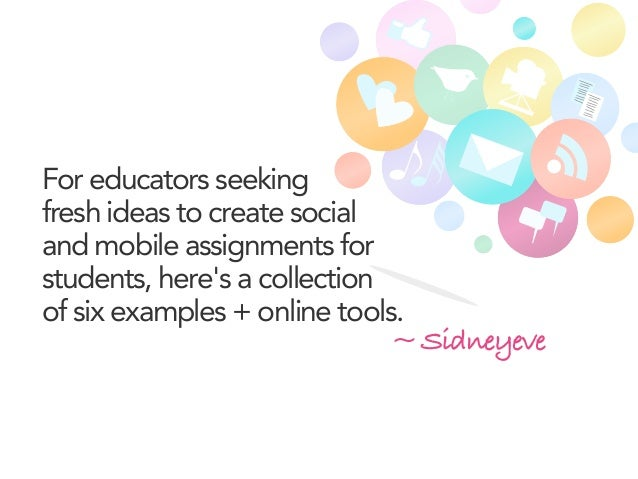 For educators seeking fresh ideas to create social and mobile assignments for students, here's a collection of six example...