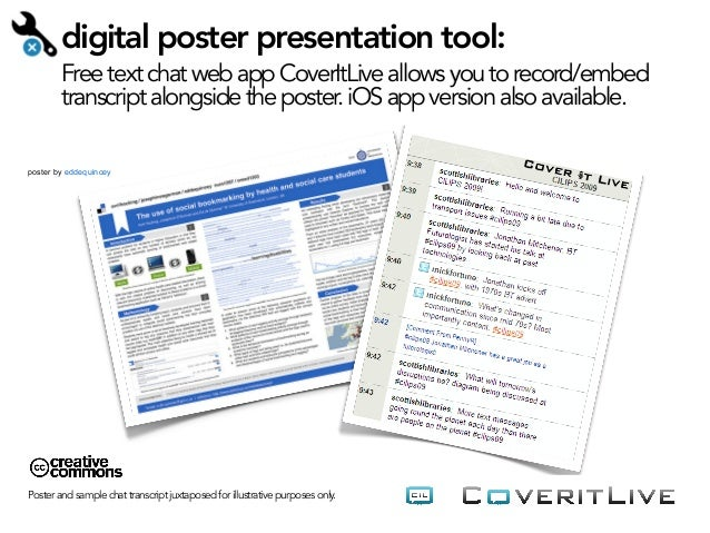 digital poster presentation tool:  Free text chat web app CoverItLive allows you to record/embed transcript alongside the ...