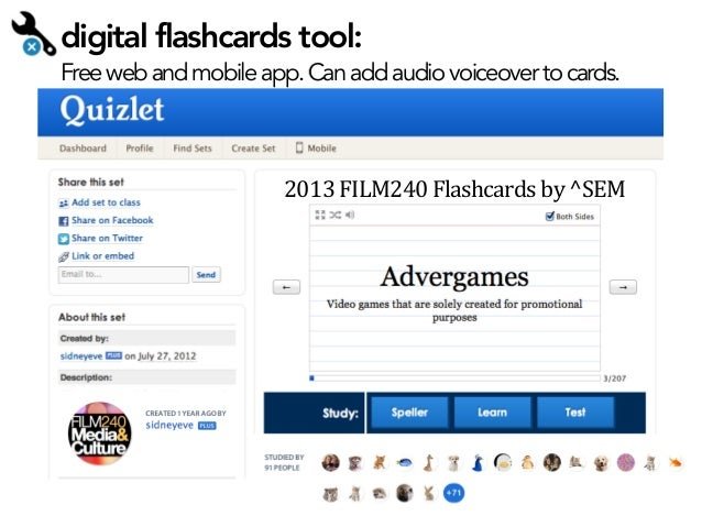 digital flashcards tool:  Free web and mobile app. Can add audio voiceover to cards.  2013  FILM240  Flashcards  by...