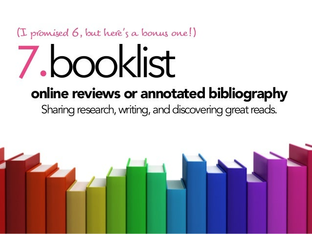 (I p#omi$e% 6, bu& he#''( ) bonu$ on'!)  7.booklist  online reviews or annotated bibliography Sharing research, writing, a...