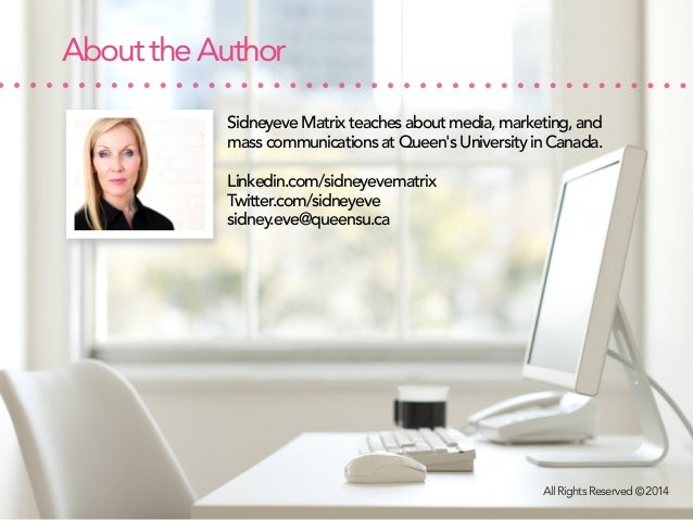 About the Author Sidneyeve Matrix teaches about media, marketing, and mass communications at Queen's University in Canada....
