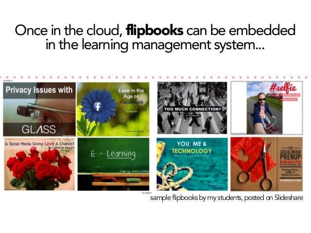 Once in the cloud, flipbooks can be embedded in the learning management system...  sample flipbooks by my students, posted...