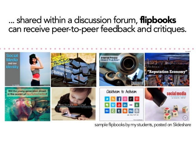 ... shared within a discussion forum, flipbooks can receive peer-to-peer feedback and critiques.  sample flipbooks by my s...
