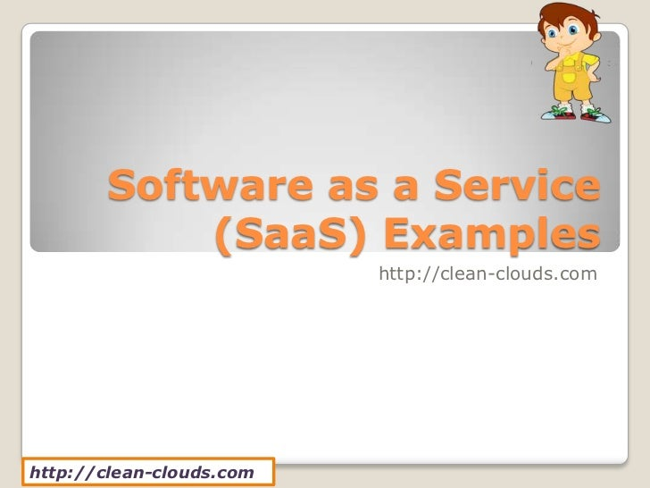 Software as a Service           (SaaS) Examples                          http://clean-clouds.comhttp://clean-clouds.com